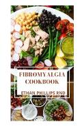 Fibromyalgia Cookbook: Healthy And Dependable Guide On How To Lastingly Stop Fibromyalgia Worries With Nutritious Recipes