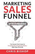Marketing Sales Funnel: The Simple Technique to Growing Your Company Online with Sales Funnels