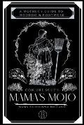 Mama's Mojo: A Mother's Guide to Hoodoo and Rootwork