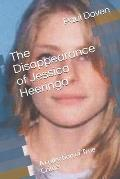The Disappearance of Jessica Heeringa: A collection of True Crime