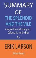 Summary of The Splendid and the Vile by Erik Larson: A Saga of Churchill, Family, and Defiance During the Blitz