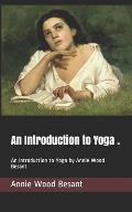 An Introduction to Yoga .: An Introduction to Yoga by Annie Wood Besant.