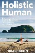 Holistic Human: Enhancing Habits for Expansive Wellness: Thriving Humans on a Healthy Planet