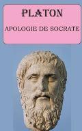 Apologie de Socrate (Platon): ?dition int?grale et annot?e