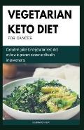 Vegetarian Keto Diet for Cancer: Complete Guide to Vegetarian Keto Diet on How to Prevent Cancer and Health Improvements
