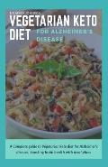 Vegetarian Keto Diet for Alzheimer's Disease: A Complete Guide to Vegetarian Keto Diet for Alzheimer's Disease, Boosting Brain Health with Meal Plans