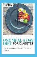 One Meal a Day Diet for Diabetes: Lower the Risk of Diabetes, Insulin Resistance & Inflammation Reduction