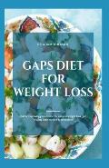 Gaps Diet for Weight Loss: Gut & Psychology Syndrome for Natural Weight Loss, Gut Healing with Recipes & Meal Plans