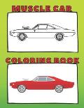 Muscle Car Coloring Book: American Vehicles! Perfect For Adults And Great For Kids. Men and Boys