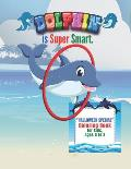 Dolphin is Super Smart: HALLOWEEN SPECIAL Coloring Book, Activity Book for Kids, Ages 4 to 8, 8.5 x 11 inches, Trick or Treat, Festival Eve,