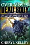 Over Moses' Dead Body: How to Avoid the Doctrines of Devils to Stand Firm in the Reality of Christ