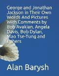 George and Jonathan Jackson in Their Own Words And Pictures With Comments by Bob Avakian, Angela Davis, Bob Dylan, Mao Tse-Tung and Others