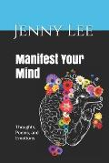 Manifest Your Mind: Thoughts, Poems, and Emotions