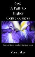 636: A Path to Higher Consciousness: Practical tips to help heighten awareness