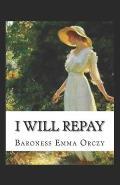 Baroness Emma Orczy: I Will Repay-Original Edition(Annotated)