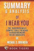 Summary and Analysis of: I Hear You: The Surprisingly Simple Skill Behind Extraordinary Relationships by Michael S. Sorensen