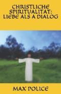 Christliche Spiritualitat: Liebe ALS a Dialog