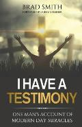 I Have A Testimony: One Man's Account Of Modern Day Miracles