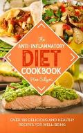 The Anti-Inflammatory Diet Cookbook: Over 100 Delicious and Healthy Recipes for Well-Being