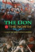 The Lion of the North a Tale of the Times of Gustavus Adolphus by G.A. Henty: Classic Edition Illustrations : Classic Edition Illustrations