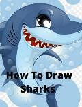 How to Draw Sharks: The Step-by-Step Way to Draw Great White Sharks, Killer Whales, Barracudas, Seahorses, Seals, and More For Grown-ups a