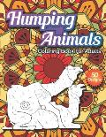 Humping Animals coloring book: A silly coloring book for adults, 50 Unique and Funny Colouring Pages of Humping Cats, Dogs, Pandas & More for Relaxat