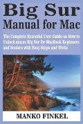 Big Sur Manual for Mac: The Complete Essential User Guide on How to Unlock macos Big Sur for MacBook Beginners and Seniors with Easy Steps and