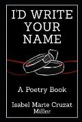 I'd Write Your Name: A Poetry Book