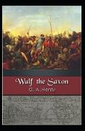 Wulf the Saxon: G. A. Henty (Science Fiction, Classics, Literature, Historical) [Annotated]