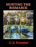 Hunting the Bismarck: The Last Nine Days of the Bismarck