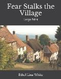 Fear Stalks The Village: Large Print Edited version Full of unique characters original text