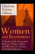 Women and Economics: Charlotte Perkins Gilman (Politics & Social Sciences, Classics, Literature) [Annotated]