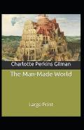 The Man-Made World; or, Our Androcentric Culture: Charlotte Perkins Gilman (Politics & Social Sciences, Classics, Literature) [Annotated]